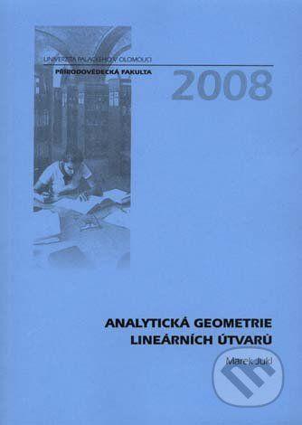 Univerzita Palackého v Olomouci Analytická geometrie lineárních útvarů - Marek Jukl cena od 301 Kč