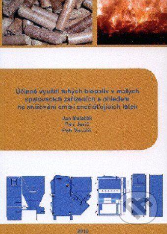 Česká zemědělská univerzita v Praze Účinné využití tuhých biopaliv v malých spalovacích zařízeních s ohledem na snižování emisí znečišťujicích látek - Jan Malaťák cena od 342 Kč