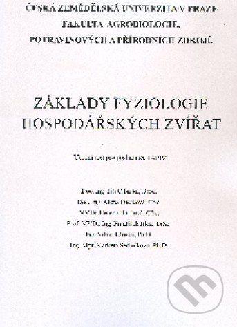 Česká zemědělská univerzita v Praze Základy fyziologie hospodářských zvířat - Jiří Cibulka a kol. cena od 294 Kč