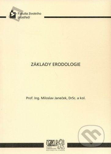 Česká zemědělská univerzita v Praze Základy erodologie - Miloslav Janeček cena od 219 Kč