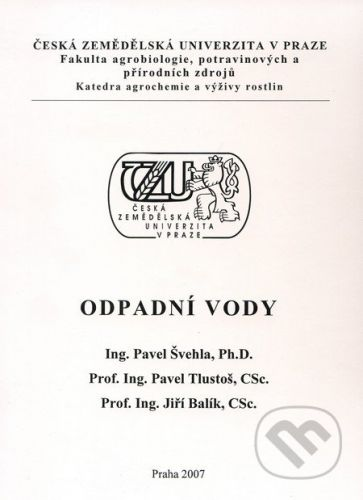 Česká zemědělská univerzita v Praze Odpadní vody - Pavel Švehla, Pavel Tlustoš, Jiří Balík cena od 182 Kč