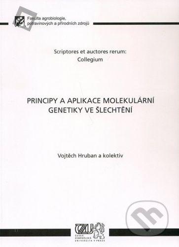 Česká zemědělská univerzita v Praze Principy a aplikace molekulární genetiky ve šlechtění - Vojtěch Hruban cena od 366 Kč