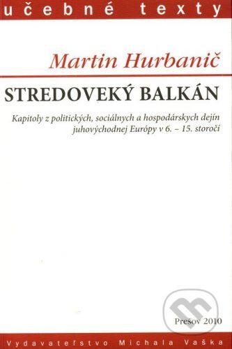 Vydavateľstvo Michala Vaška Stredoveký Balkán - Martin Hurbanič cena od 145 Kč