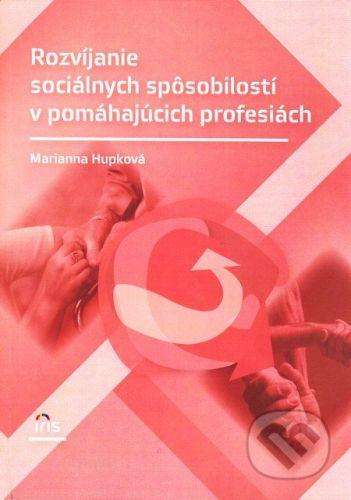 PhDr. Milan Štefanko - IRIS Rozvíjanie sociálnych spôsobilostí v pomáhajúcich profesiách - Marianna Hupková cena od 267 Kč
