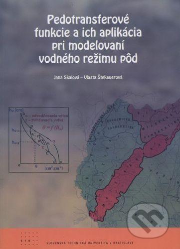 STU Pedotransferové funkcie a ich aplikácia pri modelovaní vodného režimu pôd - Jana Skalová, Vlasta Štekauerová cena od 139 Kč