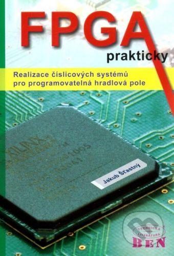 BEN - technická literatura FPGA prakticky - Jakub Šťastný cena od 260 Kč