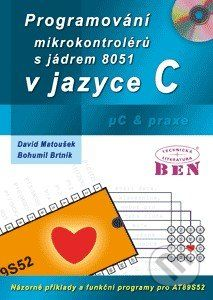 BEN - technická literatura Programování mikrokontrolérů s jádrem 8051 v jazyce C - Bohumil Brtník, David Matoušek cena od 260 Kč