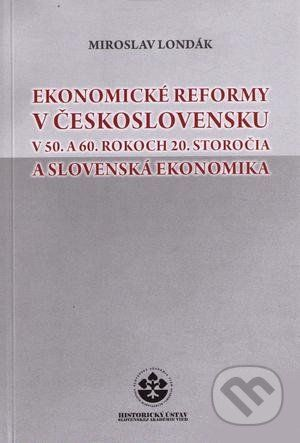 Historický ústav SAV Ekonomické reformy v Československu v 50. a 60. rokoch 20. storočia a slovenská ekonomika - Miroslav Londák cena od 188 Kč