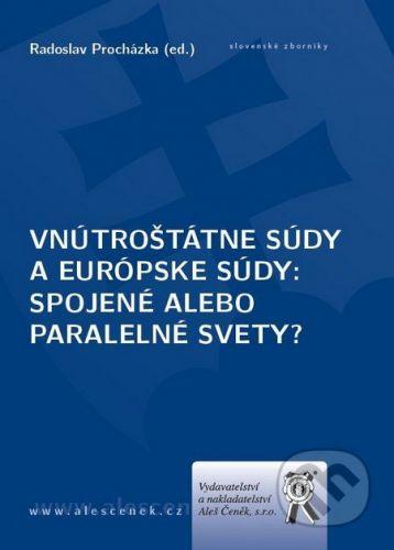 Aleš Čeněk Vnútroštátne súdy a európske súdy - Radoslav Procházka cena od 132 Kč
