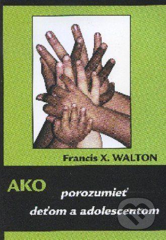 Psychoprof Ako porozumieť deťom a adolescentom - Francis X. Walton cena od 100 Kč