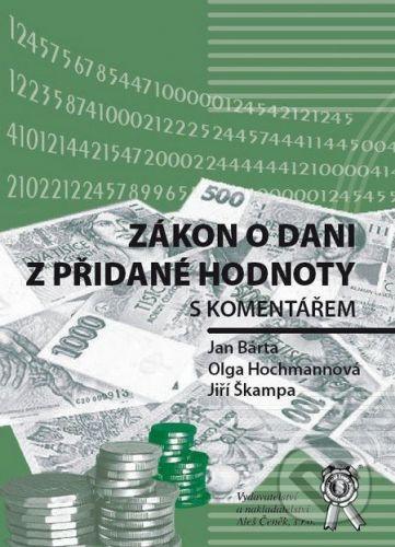 Aleš Čeněk Zákon o dani z přidané hodnoty s komentářem - Jan Bárta, Olga Hochmannová, Jiří Škampa cena od 279 Kč