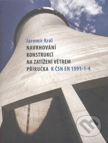 Informační centrum ČKAIT Navrhování konstrukcí na zatížení větrem - Jaromír Král cena od 459 Kč