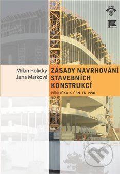 Informační centrum ČKAIT Zásady navrhování stavebních konstrukcí - Milan Holický, Jana Marková cena od 259 Kč