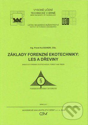 Akademické nakladatelství CERM Základy forenzní ekotechniky: Les a dřeviny - Pavel Alexandr cena od 244 Kč