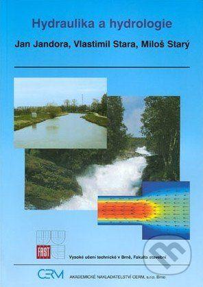 Akademické nakladatelství CERM Hydraulika a hydrologie - Jan Jandora, Vlastimil Stara, Miloš Starý cena od 168 Kč