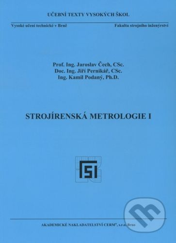 Akademické nakladatelství CERM Strojírenská metrologie I. - Jaroslav Čech, Jiří Pernikář, Kamil Podaný cena od 158 Kč