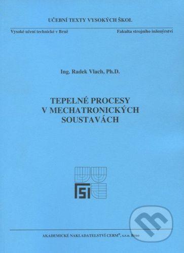 Akademické nakladatelství CERM Tepelné procesy v mechatronických soustavách - Radek Vlach cena od 121 Kč