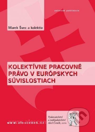 Aleš Čeněk Kolektívne pracovné právo v európskych súvislostiach - Marek Švec a kol. cena od 220 Kč