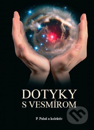 Fakulta matematiky, fyziky a informatiky Dotyky s vesmírom - Pavel Paľuš a kol. cena od 379 Kč