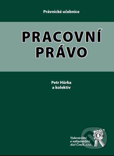 Aleš Čeněk Pracovní právo - Petr Hůrka a kol. cena od 84 Kč