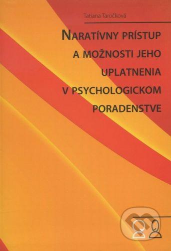 Psychoprof Naratívny prístup a možnosti jeho uplatnenia v psychologickom poradenstve - Tatiana Taročková cena od 312 Kč