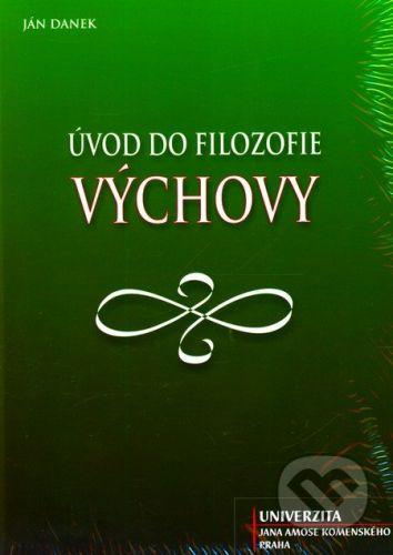 Univerzita J.A. Komenského Praha Úvod do filozofie výchovy - Ján Danek cena od 124 Kč