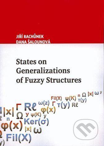 Univerzita Palackého v Olomouci States on Generalization of Fuzzy Structures - Jiří Rachůnek, Dana Šalounová cena od 253 Kč
