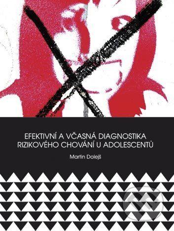 Univerzita Palackého v Olomouci Efektivní včasná diagnostika rizikového chování u adolescentů - Martin Dolejš cena od 235 Kč