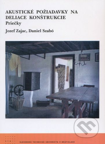 STU Akustické požiadavky na deliace konštrukcie - Jozef Zajac, Daniel Szabó cena od 181 Kč
