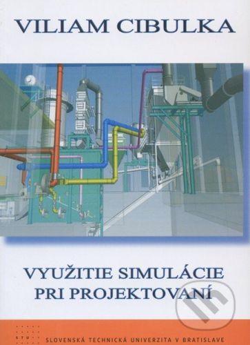 STU Využitie simulácie pri projektovaní - Viliam Cibulka cena od 122 Kč