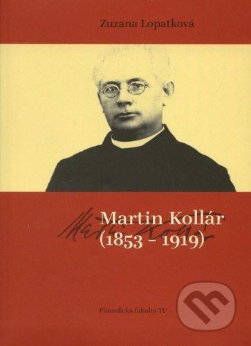 Trnavská univerzita v Trnave - Filozoficka fakulta Martin Kollár (1853 - 1919) - Zuzana Lopatková cena od 185 Kč