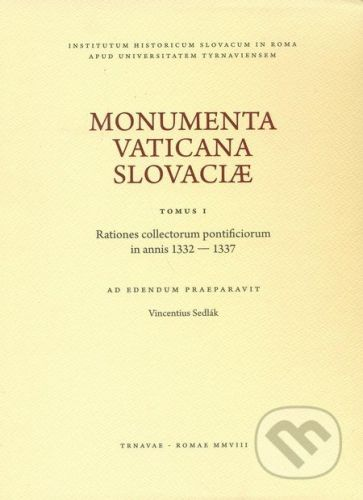 Trnavská univerzita v Trnave - Filozoficka fakulta Monumenta Vaticana Slovaciae (Tomus I) - Vincentius Sedlák cena od 459 Kč