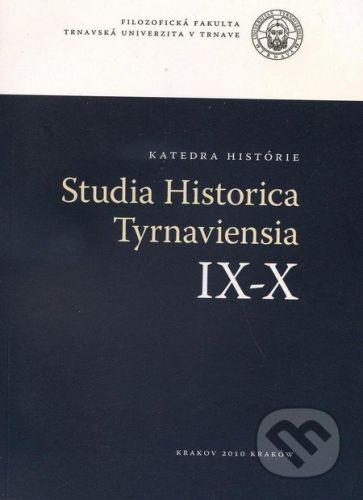 Trnavská univerzita v Trnave - Filozoficka fakulta Studia Historica Tyrnaviensia IX - X - cena od 259 Kč