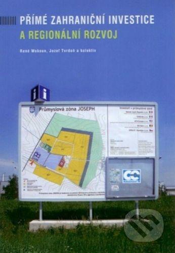 Oeconomica Přímé zahraniční investice a regionální rozvoj - René Wokoun a kol. cena od 587 Kč