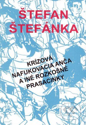 Krízová nafukovacia Anča a iné rozkošné prasacinky - Štefan Štefánka cena od 161 Kč