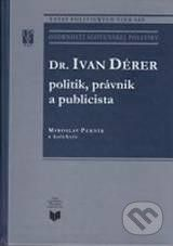 VEDA Dr. Ivan Dérer: Politik, právnik a publicista - Miroslav Pekník cena od 336 Kč