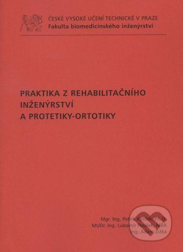 CVUT Praha Praktika z rehabilitačního inženýrství a protetiky-ortotiky - Patrik Kutílek a kol. cena od 93 Kč