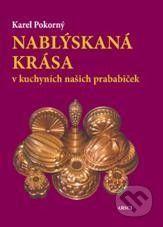 Karel Pokorný: Nablýskaná krása v kuchyních našich prababiček - Karel Pokorný cena od 235 Kč