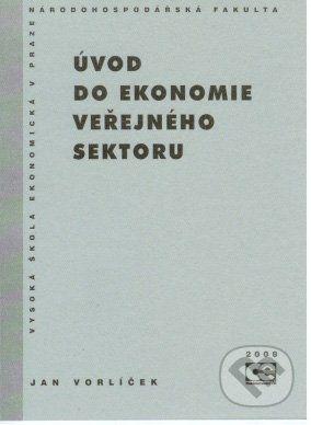 Vysoká škola ekonomická - Národohospodářská fakulta Úvod do ekonomie veřejného sektoru - Jan Vorlíček cena od 355 Kč