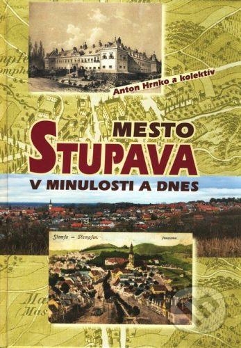 VEDA Mesto Stupava v minulosti a dnes - Anton Hrnko a kol. cena od 373 Kč