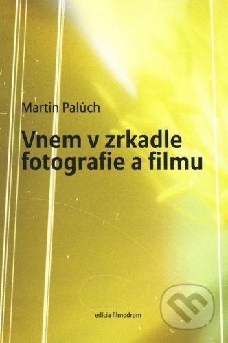 Občianske združenie Vlna Vnem v zrkadle fotografie a filmu - Martin Palúch cena od 173 Kč