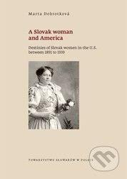 Trnavská univerzita v Trnave - Filozoficka fakulta A Slovak woman and America - Marta Dobrotková cena od 194 Kč