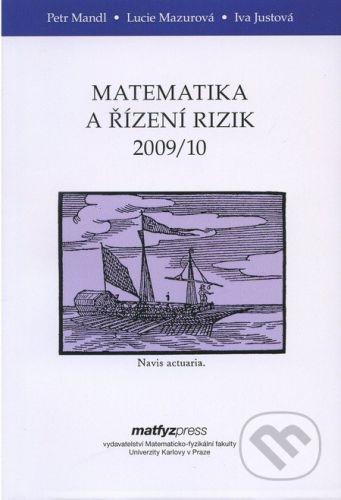 MatfyzPress Matematika a řízení rizik 2009/10 - Pert Mandl, Lucie Mazurová, Iva Justová cena od 180 Kč