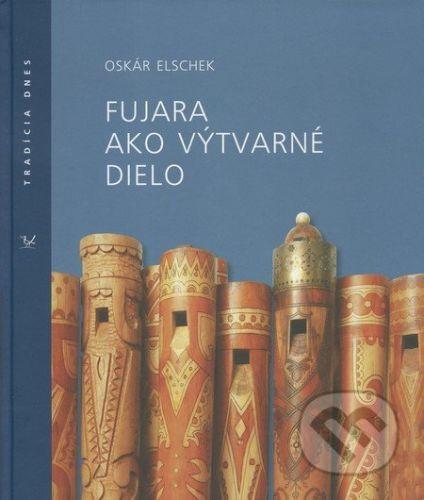 Ústredie ľudovej umeleckej výroby Fujara ako výtvarné dielo - Oskár Elschek cena od 921 Kč