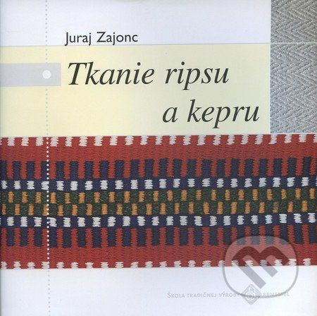 Ústredie ľudovej umeleckej výroby Tkanie ripsu a kepru - Juraj Zajonc cena od 191 Kč