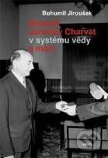 ARSCI Historik Jaroslav Charvát v systému vědy a moci - Bohumil Jiroušek cena od 238 Kč