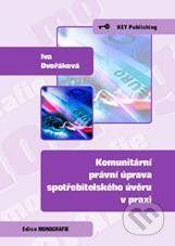 Key publishing Komunitární právní úprava spotřebitelského úvěru v praxi - Iva Dvořáková cena od 119 Kč