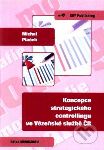 Key publishing Koncepce strategického controllingu ve Vězeňské službě ČR - Michal Plaček cena od 148 Kč