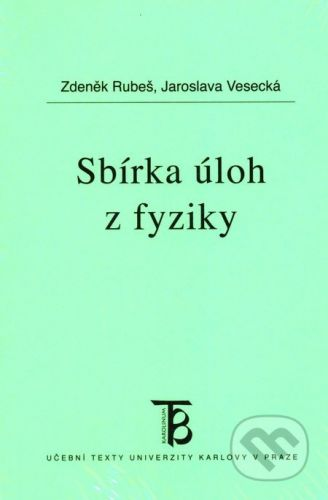 Karolinum Sbírka úloh z fyziky - Zdeněk Rubeš, Jaroslava Vesecká cena od 0 Kč
