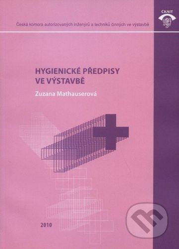 Informační centrum ČKAIT Hygienické předpisy ve výstavbě - Zuzana Mathauserová cena od 104 Kč